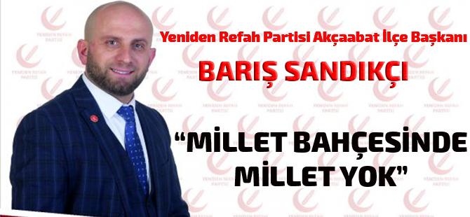 """Yeniden Refah Partisi Akçaabat İlçe Başkanı Barış Sandıkçı """"Millet Bahçesinde Millet Yok"""""""