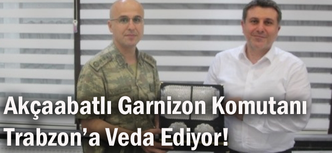 Akçaabatlı Garnizon Komutanı Trabzon'a Veda Ediyor