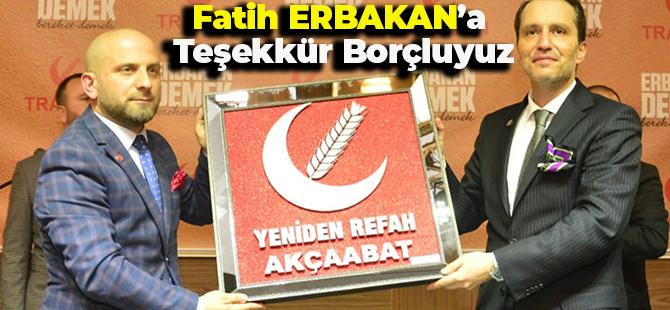 Fatih Erbakan'a Teşekkür Borçluyuz