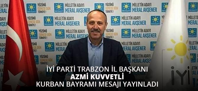 İYİ Parti Trabzon İl Başkanı Azmi Kuvvetli Kurban Bayramı Mesajı Yayınladı!