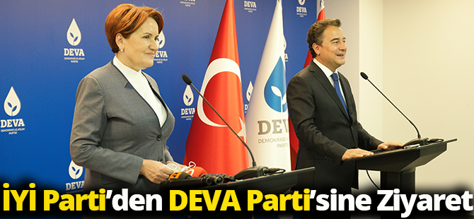 İYİ Parti'den Deva Partisi'ne Ziyaret