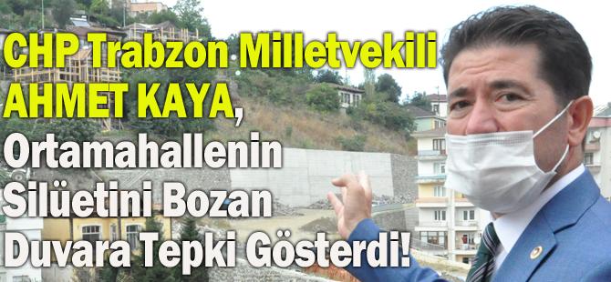 CHP Trabzon Milletvekili Ahmet Kaya, Ortamahallenin Silüetini Bozan Duvara Tepki Gösterdi!