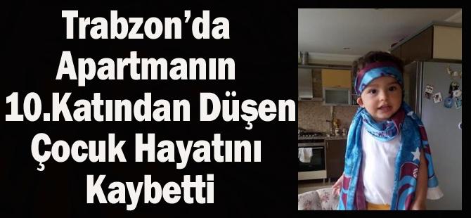 Trabzon'da Apartmanın 10.Katından Düşen Çocuk Hayatını Kaybetti!