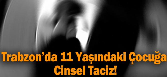 Trabzon'da 11 Yaşındaki Çocuğa Cinsel Taciz