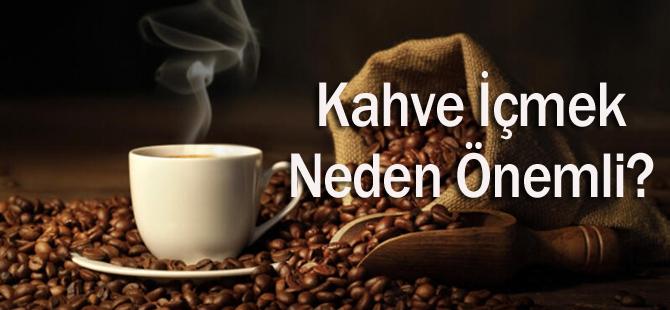 Kahve İçmek Neden Önemli?