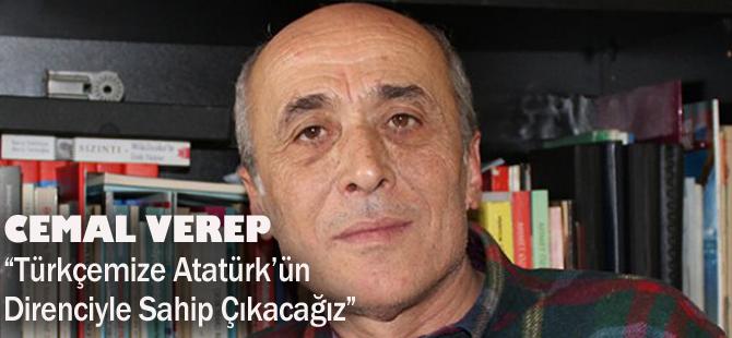 Cemal Verep ''Türkçemize Atatürk'ün Direnciyle Sahip Çıkacağız''