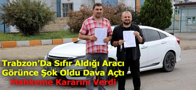 Trabzon'da Sıfır Aldığı Otomobil Ayıplı Çıktı Açtığı Davayı Kazandı!
