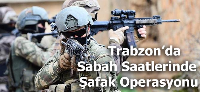 Trabzon'da Sabah Saatlerinde Şafak Operasyonu!