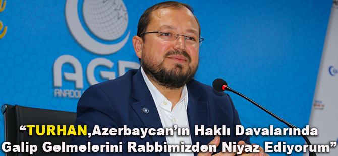 """""""Turhan, Azerbaycan'ın Haklı Davalarında Galip Gelmelerini Rabbimizden Niyaz Ediyorum"""""""