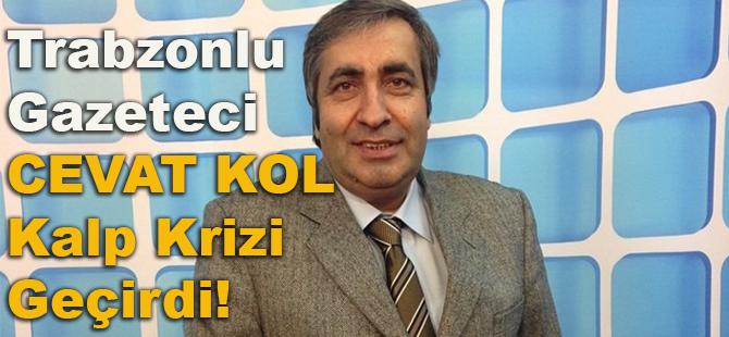 Trabzonlu Gazeteci Cevat Kol Kalp Krizi Geçirdi!