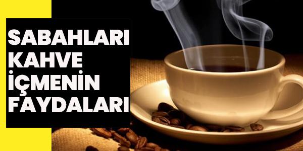 Sabahları Kahve İçmenin Faydaları
