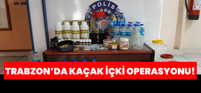 Trabzon'da Kaçak İçki Operasyonu!