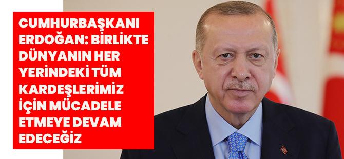 Cumhurbaşkanı Erdoğan: Birlikte Dünyanın Her Yerindeki Tüm Kardeşlerimiz İçin Mücadele Etmeye Devam Edeceğiz