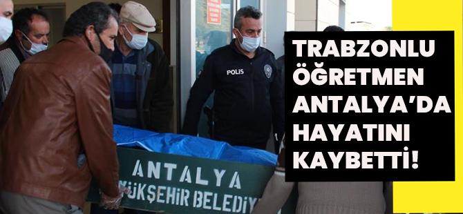 Trabzonlu Öğretmen Antalya'da Hayatını Kaybetti!