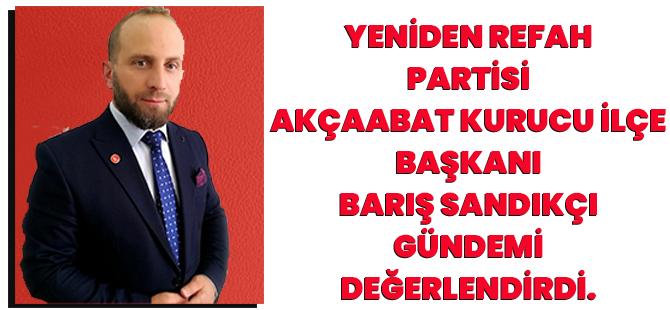 Yeniden Refah Partisi Akçaabat Kurucu İlçe Başkanı Barış Sandıkçı Gündemi Değerlendirdi.