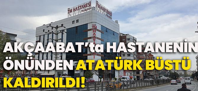 Akçaabat'ta Hastanenin Önünden Atatürk Büstü Kaldırıldı!