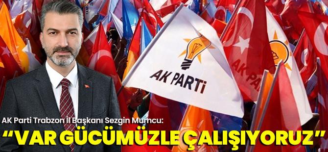 Ak Parti Trabzon İl Başkanı Sezgin Mumcu Önemli Açıklamalarda Bulundu!