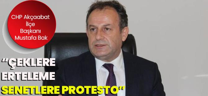 """CHP Akçaabat İlçe Başkanı Mustafa Bak """"Çeklere Erteleme Senetlere Protesto"""""""