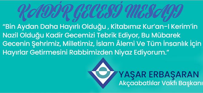 Akçaabatlılar Vakfı Başkanı Yaşar Erbaşaran'dan Kadir Gecesi Mesajı