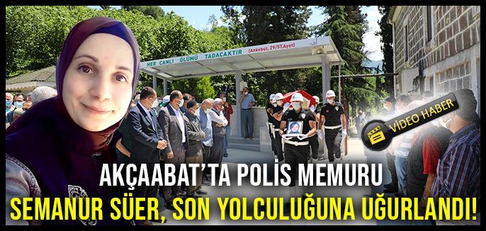 Akçaabat'ta Polis Memuru Semanur Süer, Son Yolculuğuna Uğurlandı!