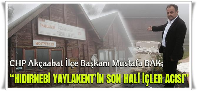 """CHP Akçaabat İlçe Başkanı Mustafa Bak """"Hıdırnebi Yaylakent'in Son Hali İçler Acısı"""""""