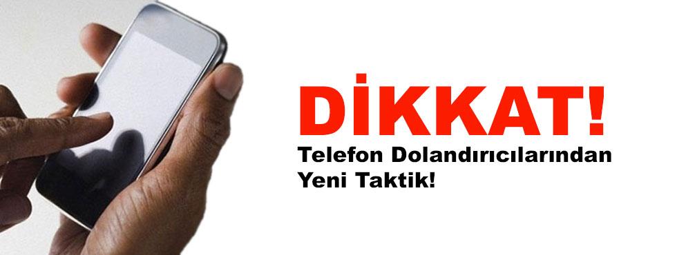 Dikkat! Telefon Dolandırıcılarından Yeni Taktik!
