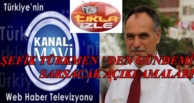 Şefik Türkmen ' den Gündeme Dair Açıklamalar