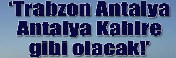 Trabzon,Antalya ' dan Daha Sıcak