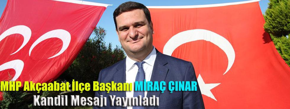 "MHP Akçaabat ilçe başkanı MİRAÇ ÇINAR'dan""Miraç Kandili"" Mesajı"