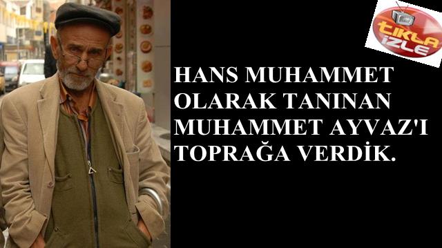 (Hans) Mumammet Ayvaz'ı Toprağa Verdik