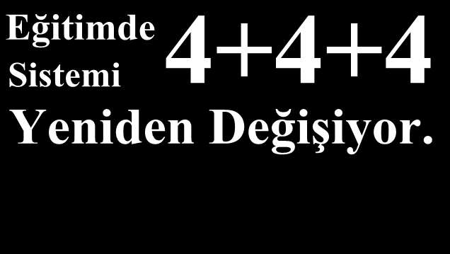 4+4+4 Yeniden Değişiyor!