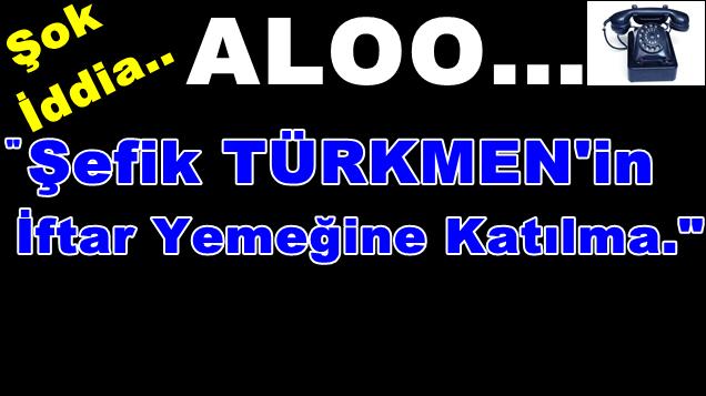 Şefik Türkmen'in İftar Yemeğine Gitmeyin Diyerek Telefon Açanlar Kimler?