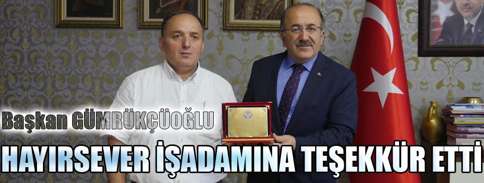 Başkan Gümrükçüoğlu, Hayırsever İşadamına Teşekkür Etti