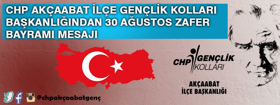 CHP Akçaabat Gençlik Kolları Başkanlığından 30 Ağustos Zafer Bayramı Mesajı