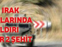 PKK'dan Irak Topraklarında Hain Saldırı; 1'i Asker 2 Şehit