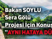 """Bakan Soylu,Sera Gölü Projesi Hakkında Konuştu""""Aynı Hataya Düşmedik"""""""