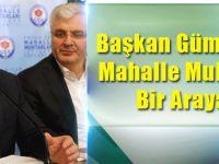 Başkan Gümrükçüoğlu'ndan Mahalle Muhtarlarına:Halkımın İhtiyacı Olduğunda Mutlaka Bana Ulaşın