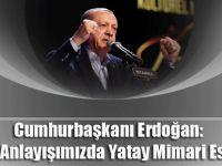 Cumhurbaşkanı Erdoğan: 'Bizim Anlayışımızda Yatay Mimari Esastır'