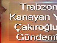 Trabzon'un Kanayan Yarası Çakıroğlu'nun Gündeminde
