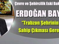 Erdoğan Bayraktar, 'Trabzon Şehrinin Bakanına Sahip Çıkması Gerekmektedir.