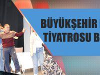 Büyükşehir Belediyesi Tiyatrosu Büyülüyor