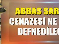 Akçaabatlı Abbas Saraç'ın Cenazesi Ne Zaman Defnedilecek?