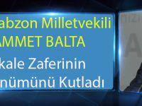 Ak Parti Trabzon Milletvekili Muhammet Balta Çanakkale Zaferinin 103. Yıl Dönümünü Kutladı!