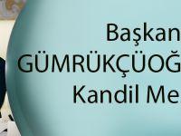Başkan Gümrükçüoğlu'ndan Kandil Mesajı
