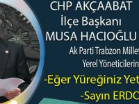 """CHP Akçaabat İlçe Başkanı Musa Hcıoğlu Ak Partililere Seslendi """"Eğer Yüreğiniz Yetiyorsa..."""""""