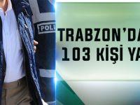 Trabzon'da Aranan 103 Kişi Yakalandı