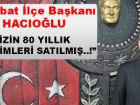 """Musa Hacıoğlu """"Ülkemizin 80 Yıllık Bütün Birikimleri Satılmış..!"""