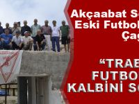 Akçaabat Sebatsporlu Eski Futbolculardan Çağrı: Trabzon Futbolunun Kalbini Sökmeyin
