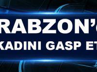 Trabzon'da Yaşlı Kadını Silahla Gasp Ettiler!