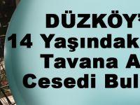 Düzköy'de, 14 Yaşındaki Kızın Tavana Asılı Cesedi Bulundu